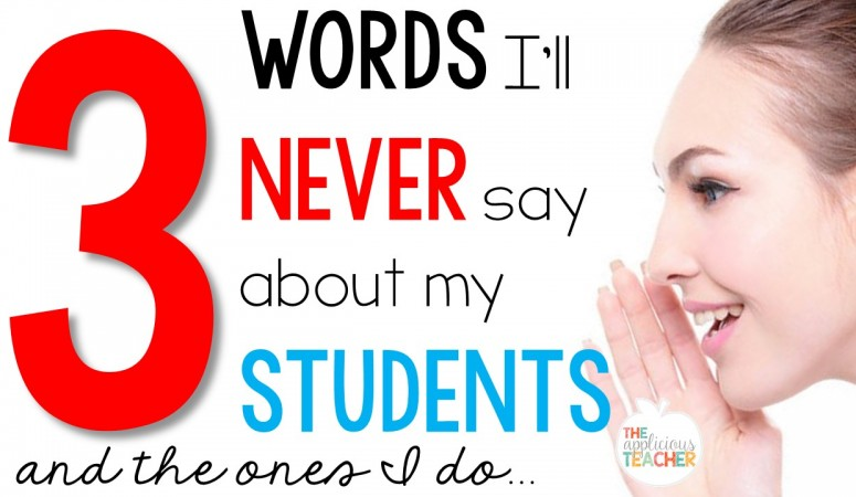 3 Words I'll Never Say About My Students