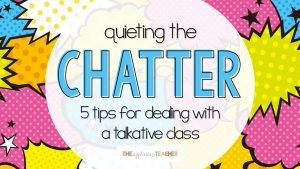 5 tips on dealing with a class that just won't stop talking.