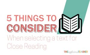 Close Reading is all about the books! In this post, I share my 5 favorite tips for selecting the PERFECT text for your next close read!