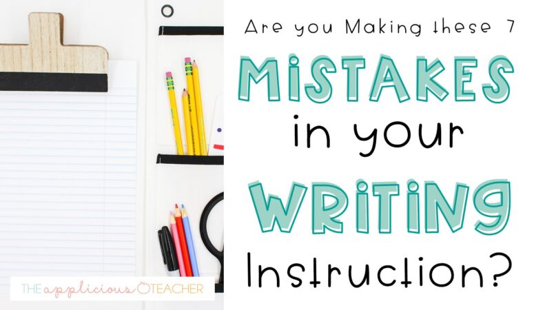 7 Mistakes You are Making In Your Writing Instruction and How to Fix Them